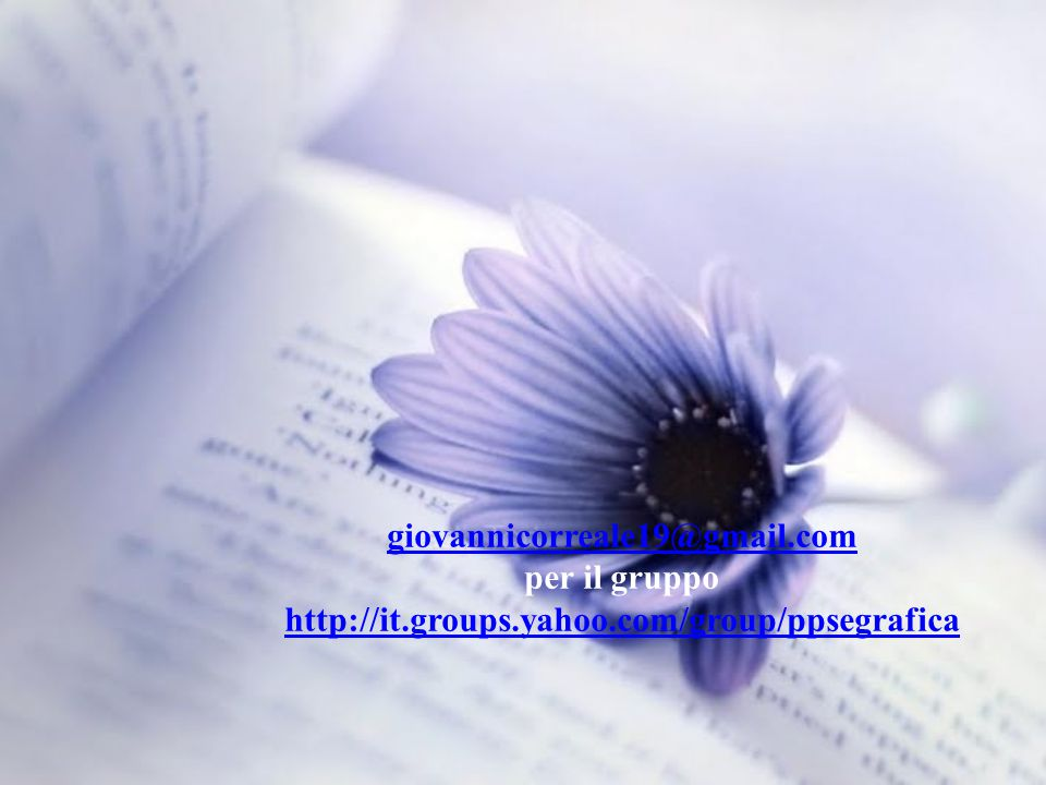 giovannicorreale19@gmail.com per il gruppo http://it.groups.yahoo.com/group/ppsegrafica