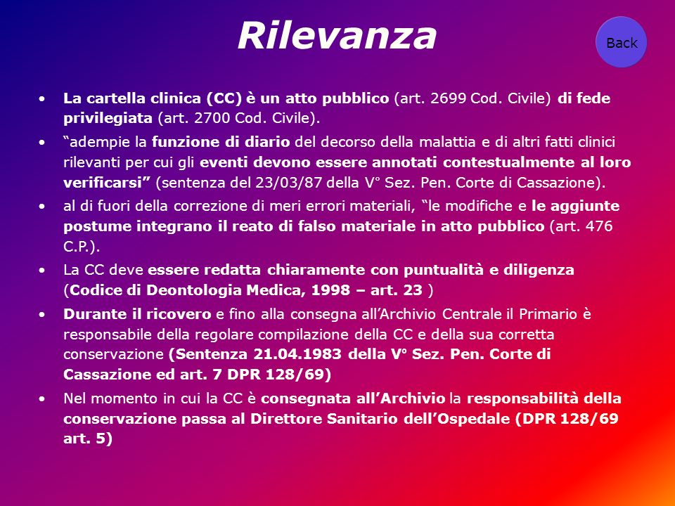 Rilevanza Back. La cartella clinica (CC) è un atto pubblico (art. 2699 Cod. Civile) di fede privilegiata (art. 2700 Cod. Civile).