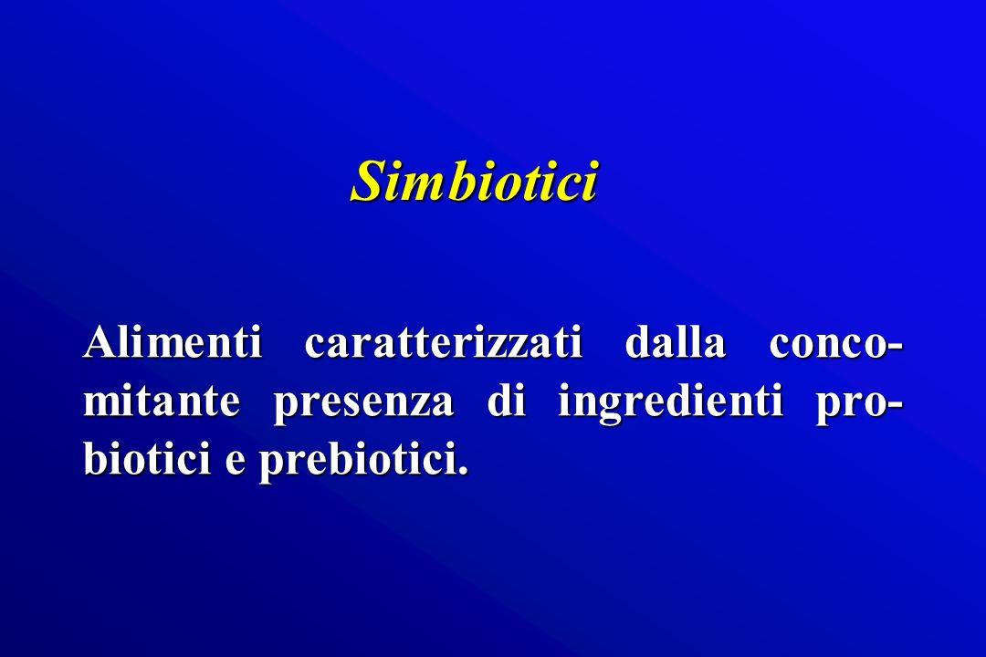 Simbiotici Alimenti caratterizzati dalla conco-mitante presenza di ingredienti pro-biotici e prebiotici.