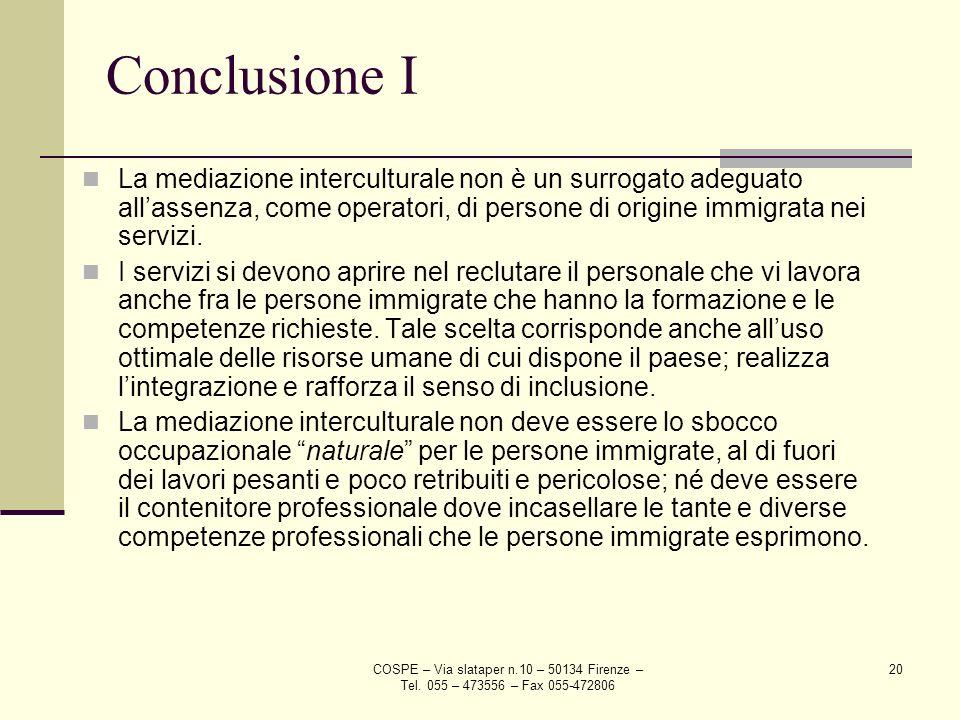 Conclusione I La mediazione interculturale non è un surrogato adeguato all'assenza, come operatori, di persone di origine immigrata nei servizi.