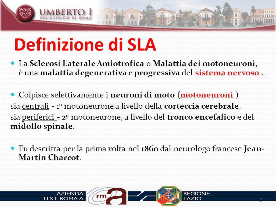 Definizione di SLA La Sclerosi Laterale Amiotrofica o Malattia dei motoneuroni, è una malattia degenerativa e progressiva del sistema nervoso .