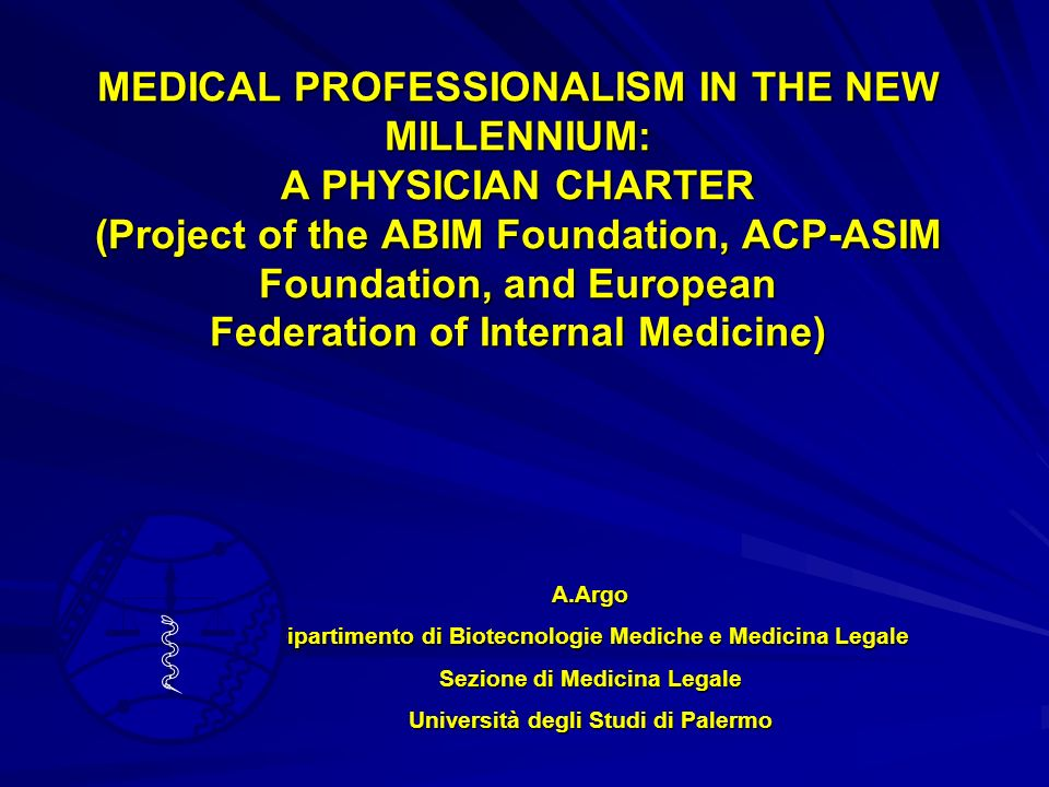 MEDICAL PROFESSIONALISM IN THE NEW MILLENNIUM: A PHYSICIAN CHARTER (Project of the ABIM Foundation, ACP‑ASIM Foundation, and European Federation of Internal Medicine)