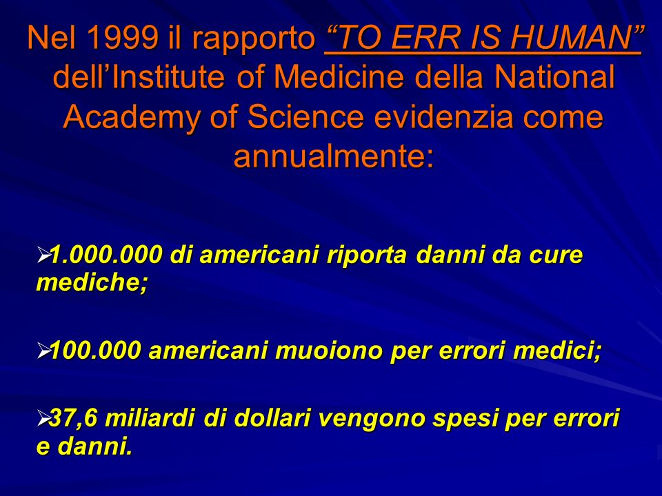 Nel 1999 il rapporto TO ERR IS HUMAN dell'Institute of Medicine della National Academy of Science evidenzia come annualmente: