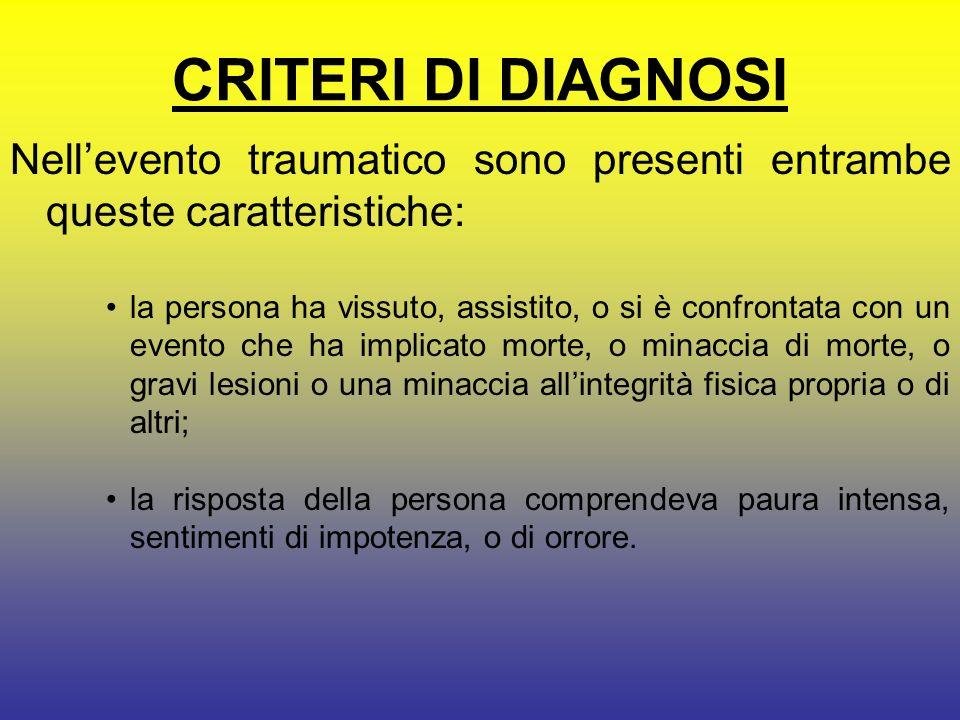 CRITERI DI DIAGNOSI Nell'evento traumatico sono presenti entrambe queste caratteristiche: