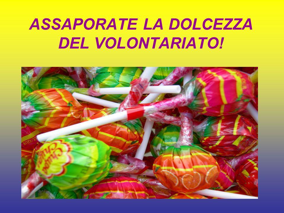 ASSAPORATE LA DOLCEZZA DEL VOLONTARIATO!
