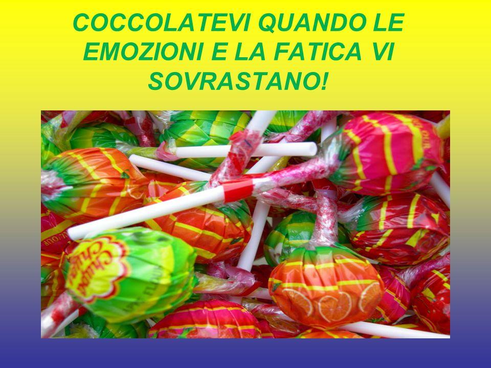 COCCOLATEVI QUANDO LE EMOZIONI E LA FATICA VI SOVRASTANO!