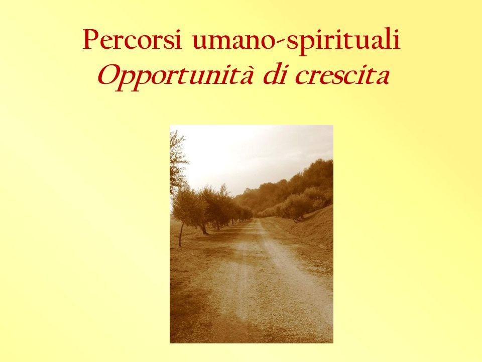 Percorsi umano-spirituali Opportunità di crescita