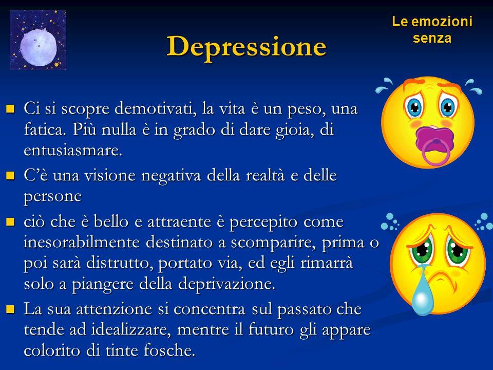 DepressioneLe emozioni senza. Ci si scopre demotivati, la vita è un peso, una fatica. Più nulla è in grado di dare gioia, di entusiasmare.