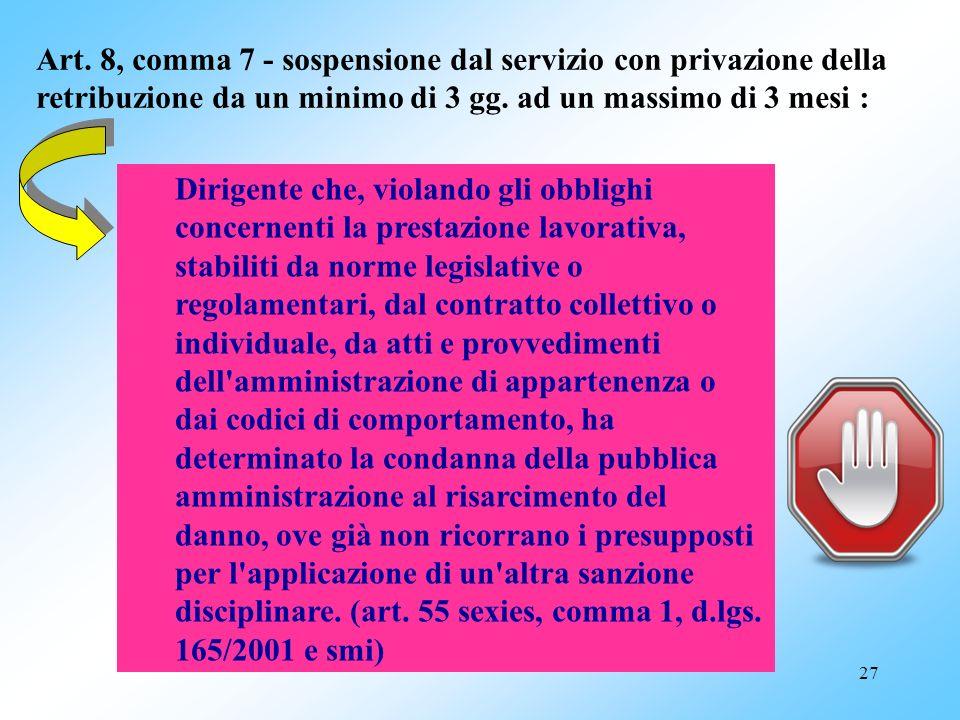 Art. 8, comma 7 - sospensione dal servizio con privazione della retribuzione da un minimo di 3 gg. ad un massimo di 3 mesi :