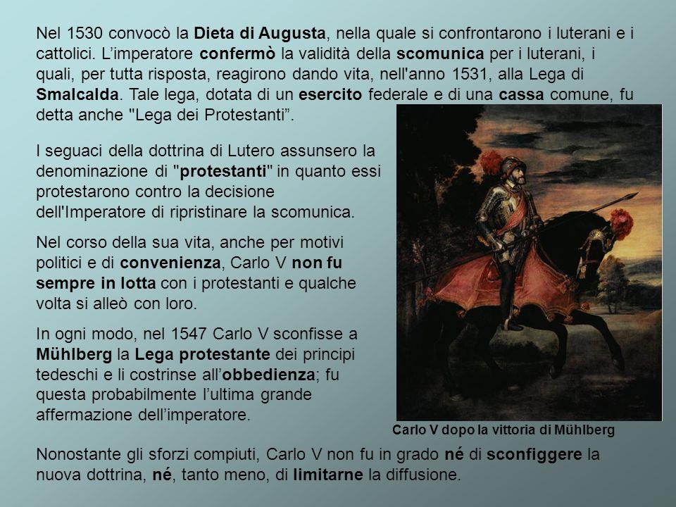 Nel 1530 convocò la Dieta di Augusta, nella quale si confrontarono i luterani e i cattolici. L'imperatore confermò la validità della scomunica per i luterani, i quali, per tutta risposta, reagirono dando vita, nell anno 1531, alla Lega di Smalcalda. Tale lega, dotata di un esercito federale e di una cassa comune, fu detta anche Lega dei Protestanti .