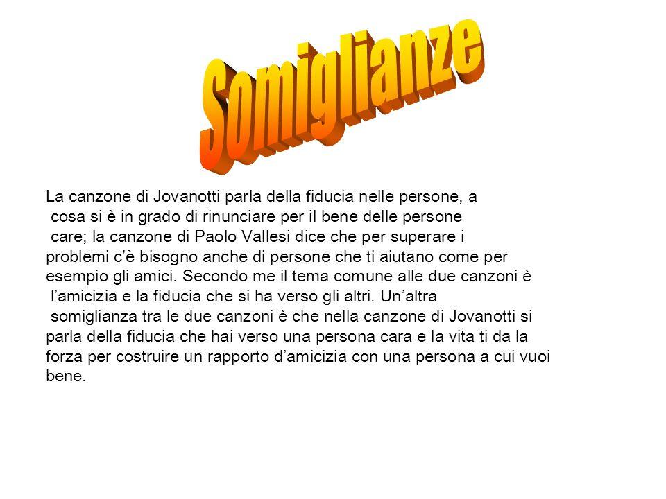 Somiglianze La canzone di Jovanotti parla della fiducia nelle persone, a. cosa si è in grado di rinunciare per il bene delle persone.