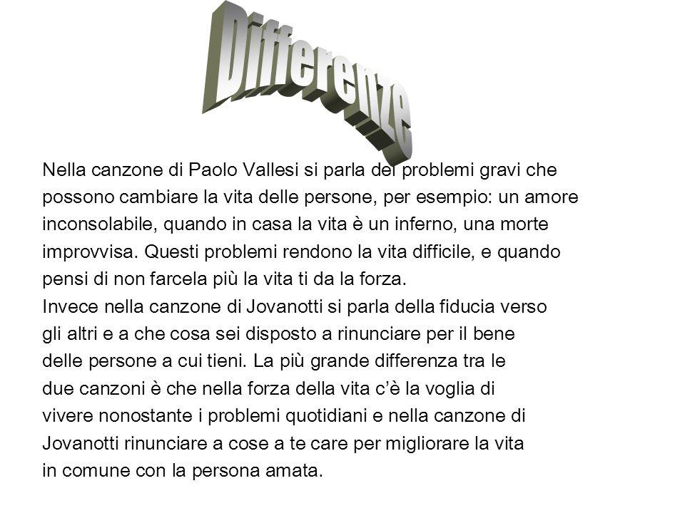 Differenze Nella canzone di Paolo Vallesi si parla dei problemi gravi che. possono cambiare la vita delle persone, per esempio: un amore.