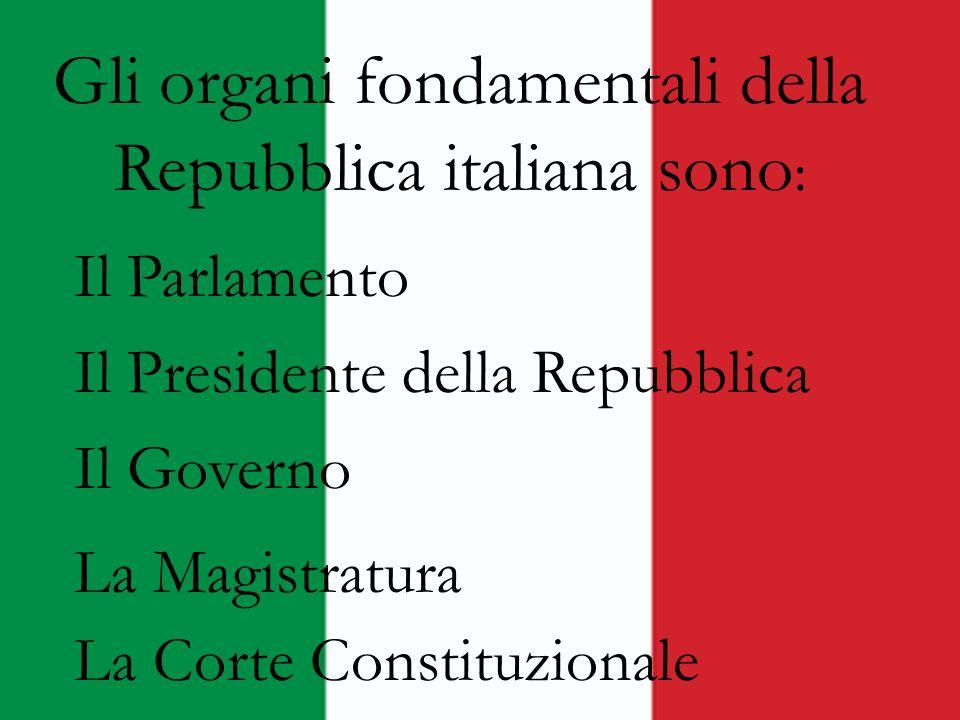 Gli organi fondamentali della Repubblica italiana sono:
