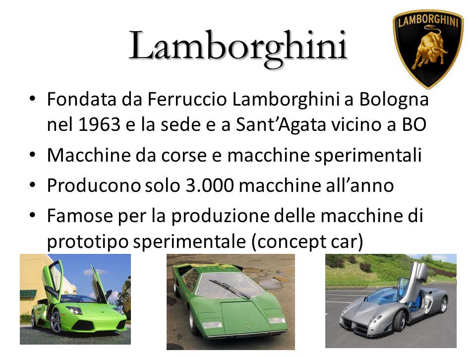 Lamborghini Fondata da Ferruccio Lamborghini a Bologna nel 1963 e la sede e a Sant'Agata vicino a BO.