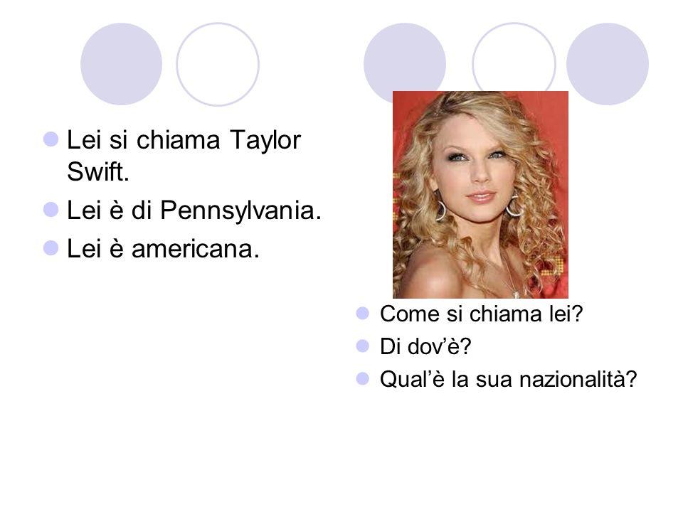 Lei si chiama Taylor Swift. Lei è di Pennsylvania. Lei è americana.
