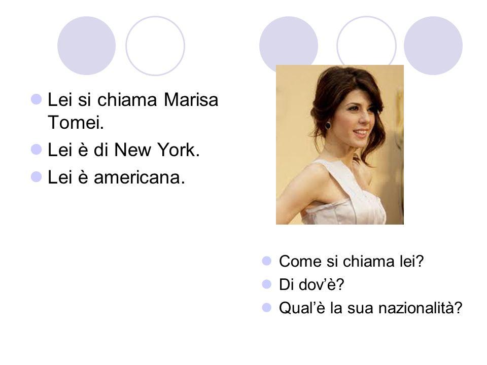 Lei si chiama Marisa Tomei. Lei è di New York. Lei è americana.