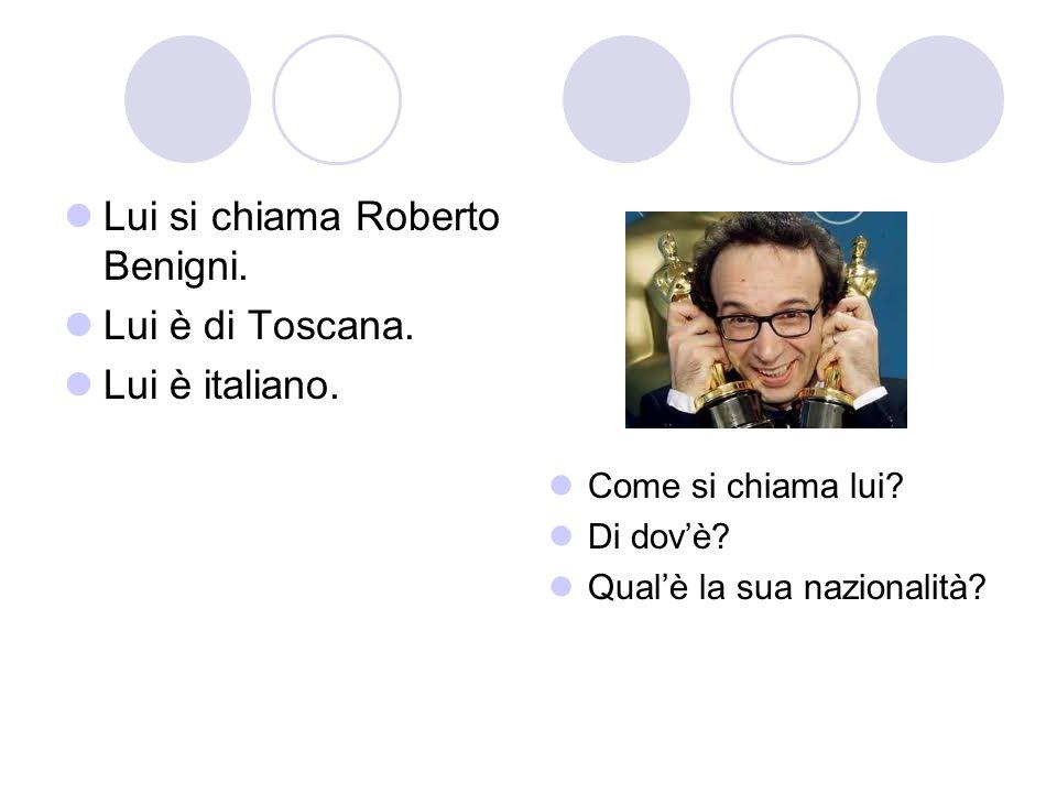 Lui si chiama Roberto Benigni. Lui è di Toscana. Lui è italiano.