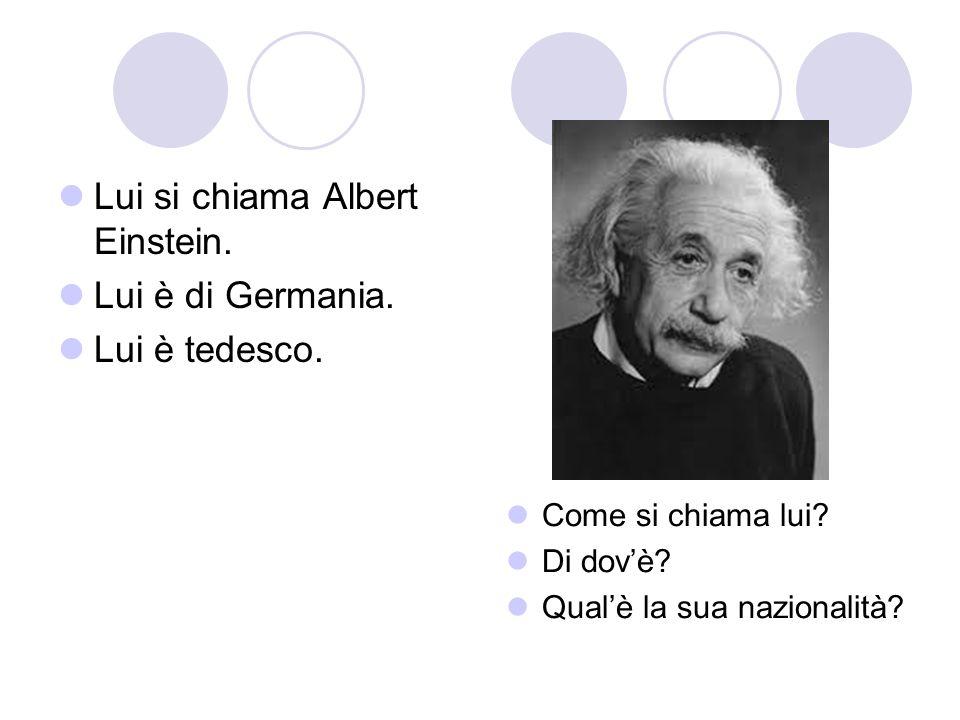Lui si chiama Albert Einstein. Lui è di Germania. Lui è tedesco.