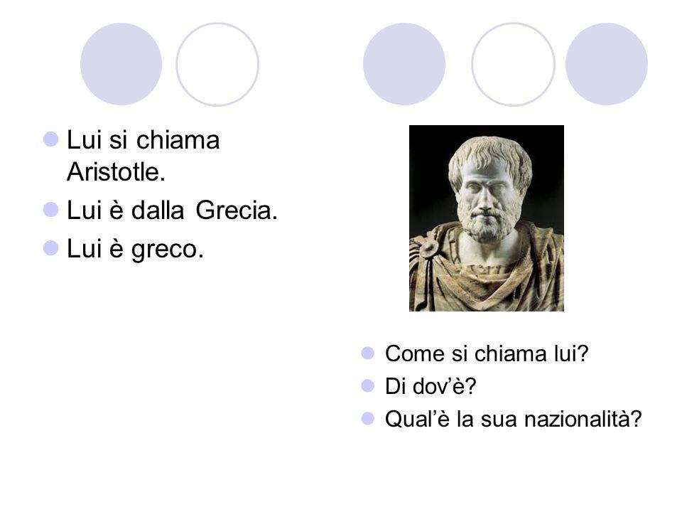 Lui si chiama Aristotle. Lui è dalla Grecia. Lui è greco.