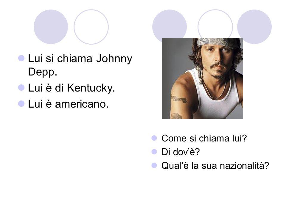 Lui si chiama Johnny Depp. Lui è di Kentucky. Lui è americano.