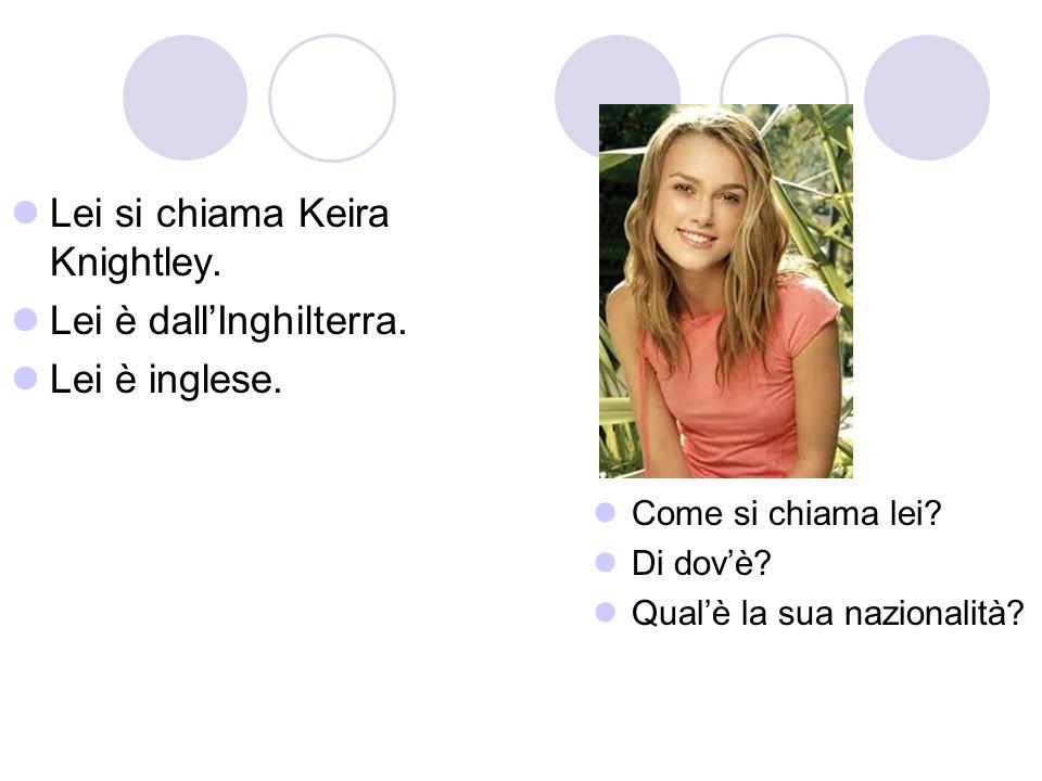 Lei si chiama Keira Knightley. Lei è dall'Inghilterra. Lei è inglese.