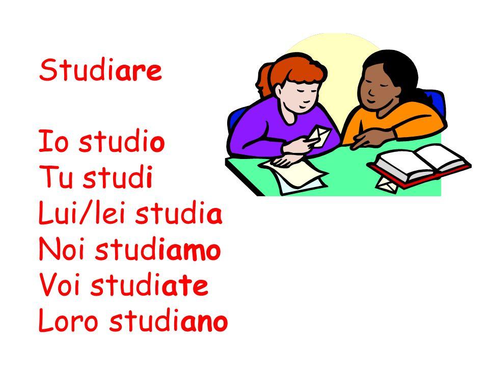 Studiare Io studio Tu studi Lui/lei studia Noi studiamo Voi studiate Loro studiano