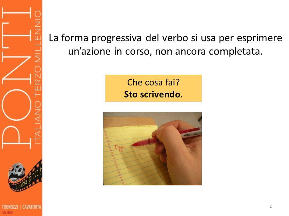 La forma progressiva del verbo si usa per esprimere un'azione in corso, non ancora completata.