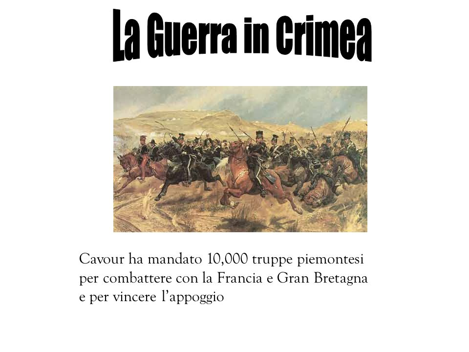 La Guerra in Crimea Cavour ha mandato 10,000 truppe piemontesi per combattere con la Francia e Gran Bretagna e per vincere l'appoggio.