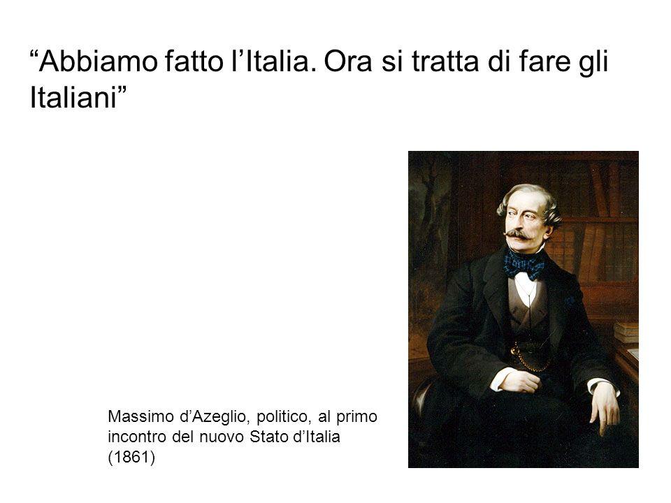 Abbiamo fatto l'Italia. Ora si tratta di fare gli Italiani