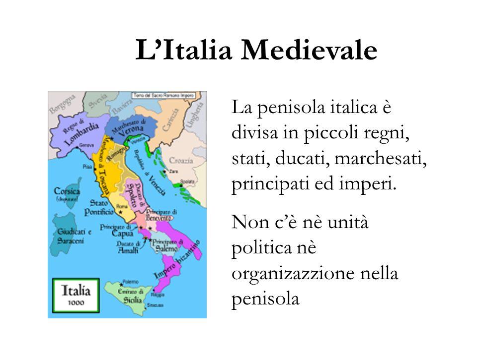 L'Italia Medievale La penisola italica è divisa in piccoli regni, stati, ducati, marchesati, principati ed imperi.