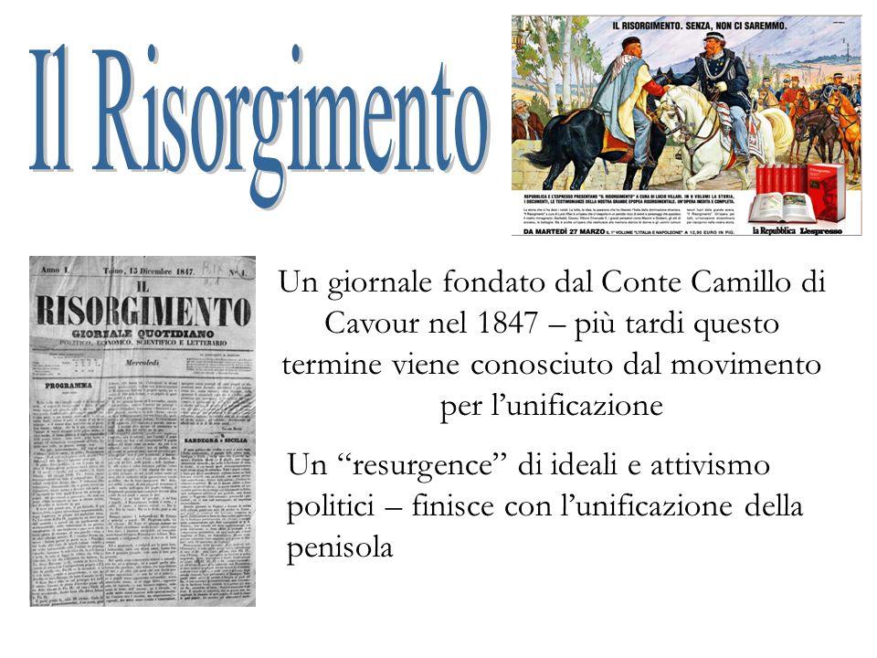 Il Risorgimento Un giornale fondato dal Conte Camillo di Cavour nel 1847 – più tardi questo termine viene conosciuto dal movimento per l'unificazione.