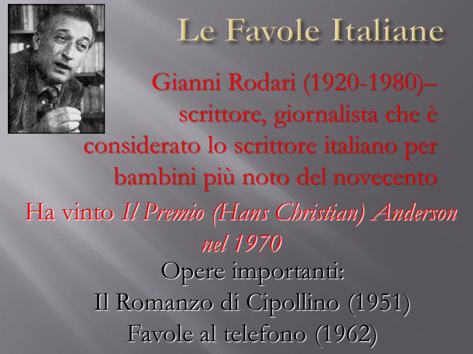 Le Favole Italiane Gianni Rodari (1920-1980)– scrittore, giornalista che è considerato lo scrittore italiano per bambini più noto del novecento.
