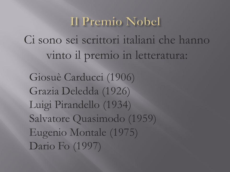Il Premio Nobel Ci sono sei scrittori italiani che hanno vinto il premio in letteratura: Giosuè Carducci (1906)