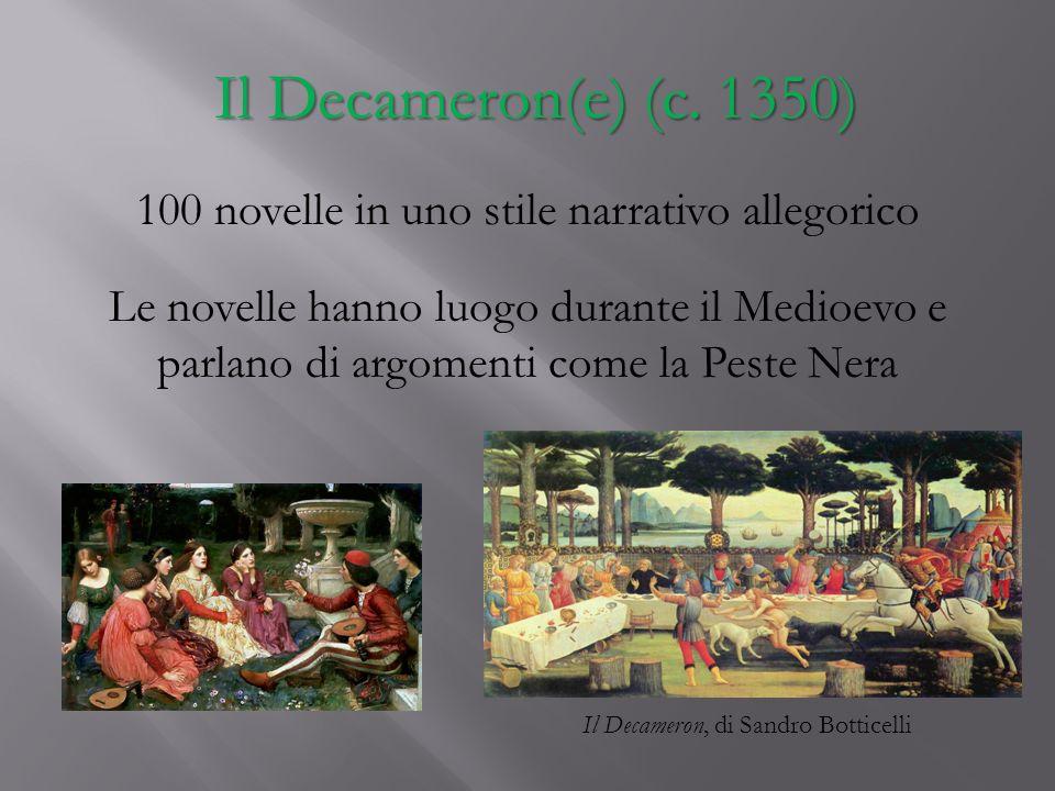Il Decameron(e) (c. 1350) 100 novelle in uno stile narrativo allegorico.