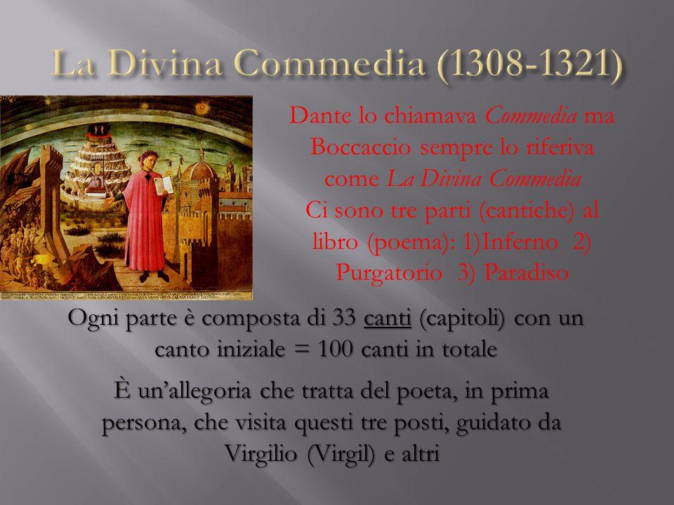La Divina Commedia (1308-1321) Dante lo chiamava Commedia ma Boccaccio sempre lo riferiva come La Divina Commedia.
