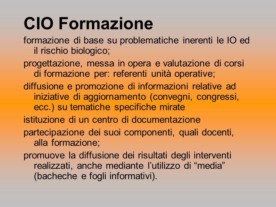 CIO Formazione formazione di base su problematiche inerenti le IO ed il rischio biologico;