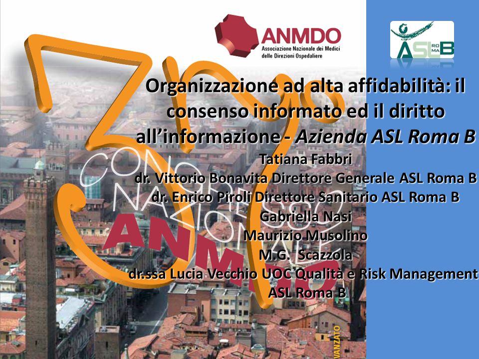 Organizzazione ad alta affidabilità: il consenso informato ed il diritto all'informazione - Azienda ASL Roma B Tatiana Fabbri dr.