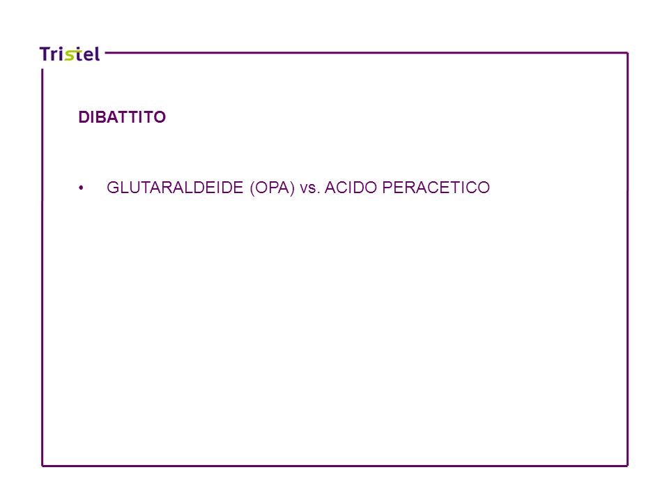 DIBATTITO GLUTARALDEIDE (OPA) vs. ACIDO PERACETICO