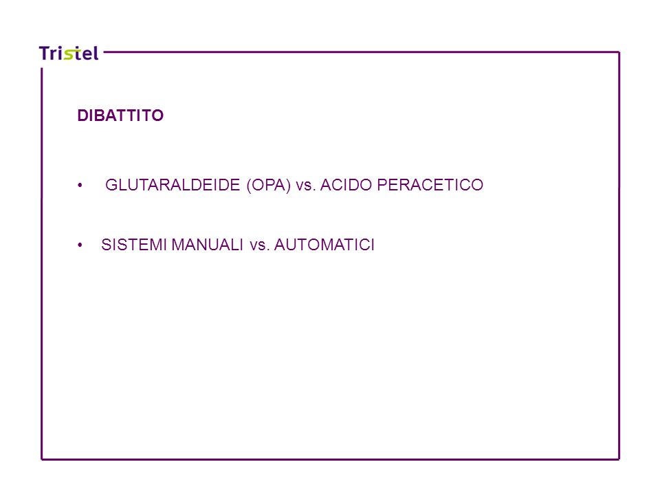 DIBATTITO GLUTARALDEIDE (OPA) vs. ACIDO PERACETICO SISTEMI MANUALI vs. AUTOMATICI