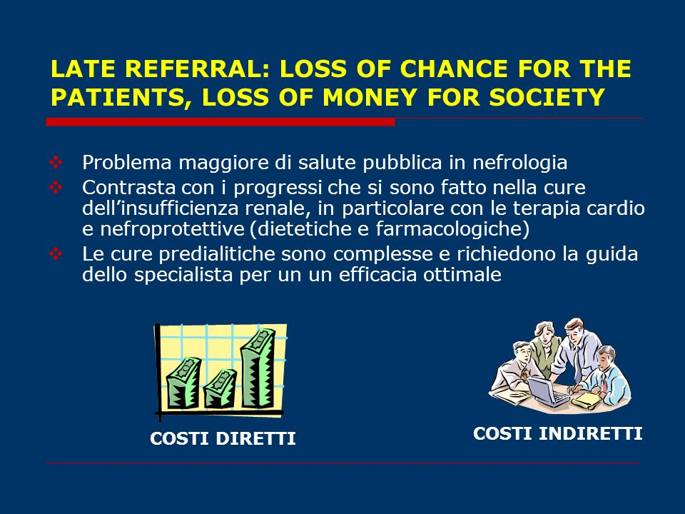 LATE REFERRAL: LOSS OF CHANCE FOR THE PATIENTS, LOSS OF MONEY FOR SOCIETY