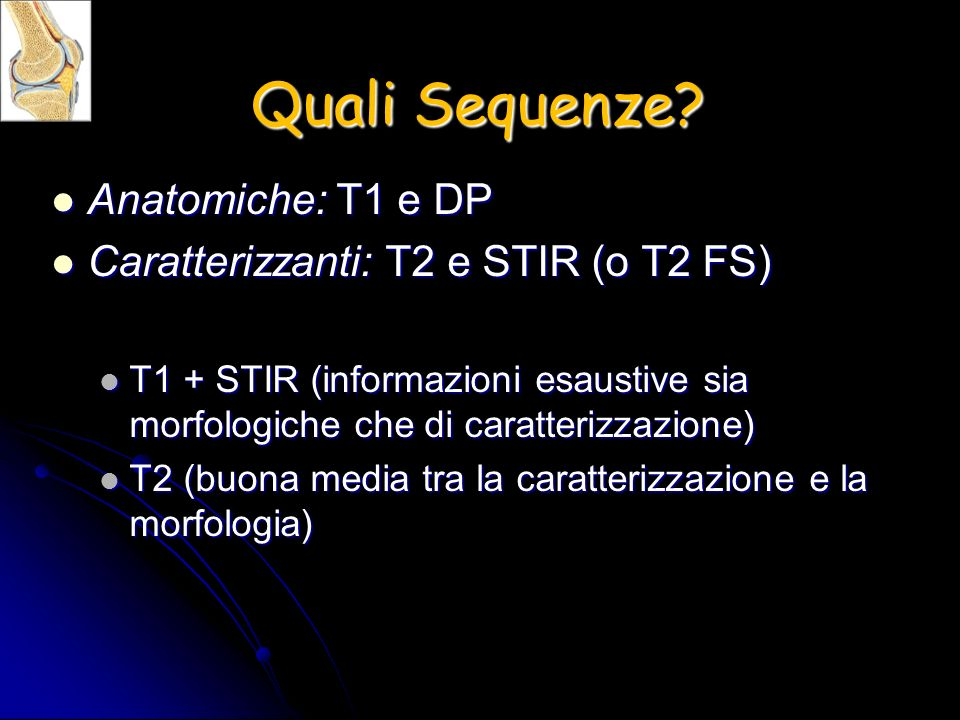 Quali Sequenze Anatomiche: T1 e DP