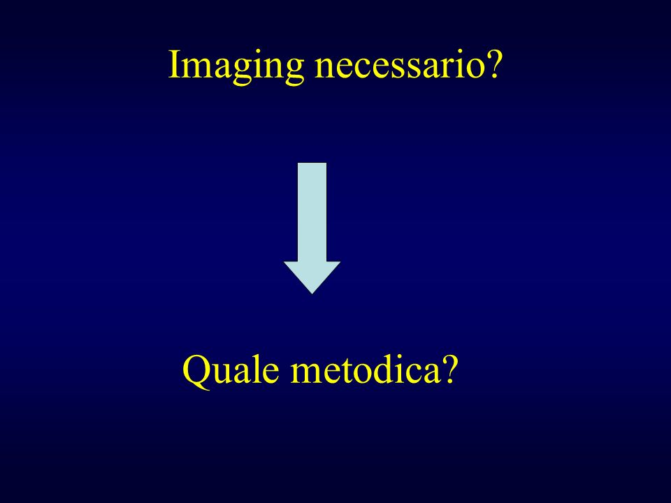 Imaging necessario Quale metodica