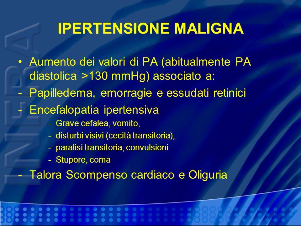 IPERTENSIONE MALIGNA Aumento dei valori di PA (abitualmente PA diastolica >130 mmHg) associato a: Papilledema, emorragie e essudati retinici.