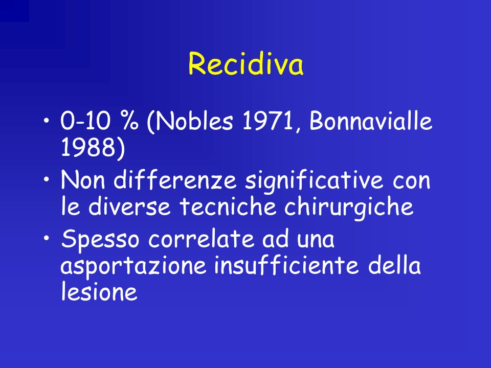 Recidiva 0-10 % (Nobles 1971, Bonnavialle 1988)