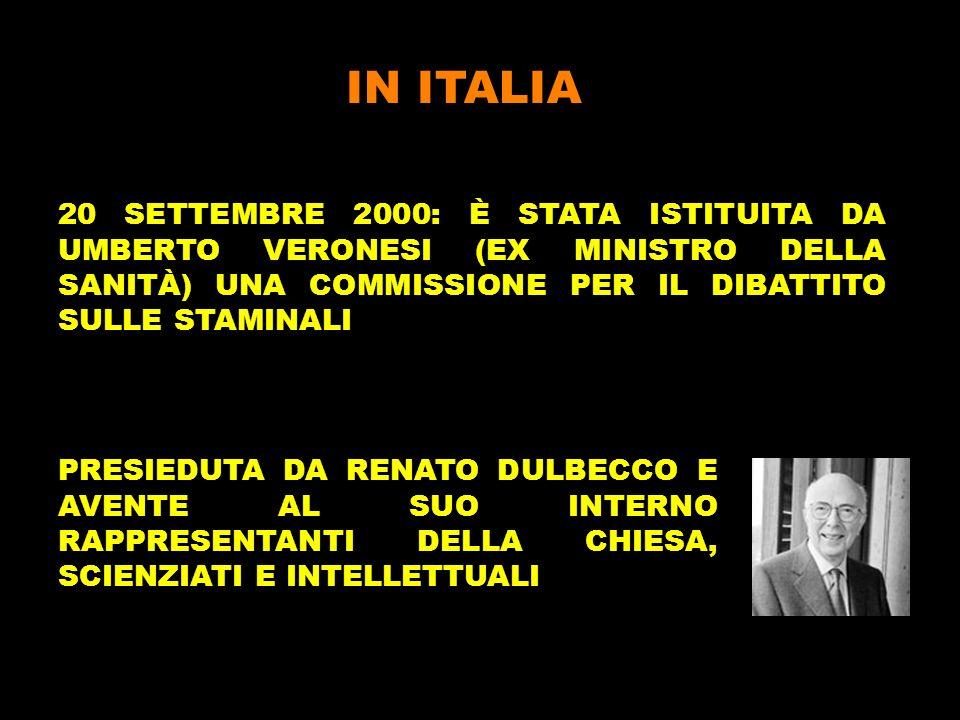 IN ITALIA20 SETTEMBRE 2000: È STATA ISTITUITA DA UMBERTO VERONESI (EX MINISTRO DELLA SANITÀ) UNA COMMISSIONE PER IL DIBATTITO SULLE STAMINALI.