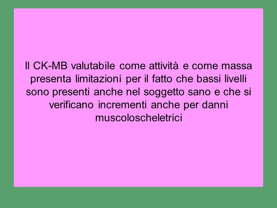 Il CK-MB valutabile come attività e come massa presenta limitazioni per il fatto che bassi livelli sono presenti anche nel soggetto sano e che si verificano incrementi anche per danni muscoloscheletrici