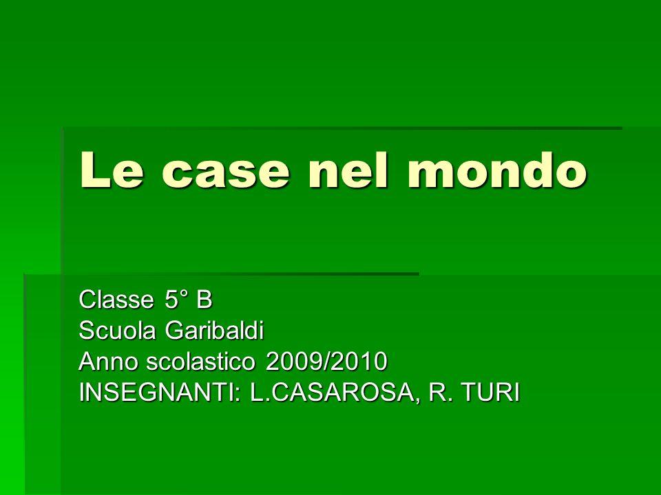 Le case nel mondo Classe 5° B Scuola Garibaldi