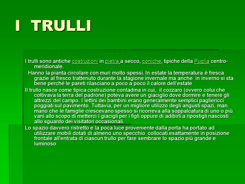 I TRULLII trulli sono antiche costruzioni in pietra a secco, coniche, tipiche della Puglia centro-meridionale.