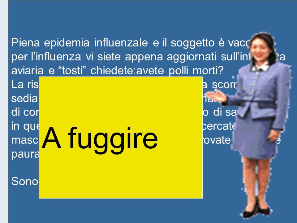 A fuggire Piena epidemia influenzale e il soggetto è vaccinato