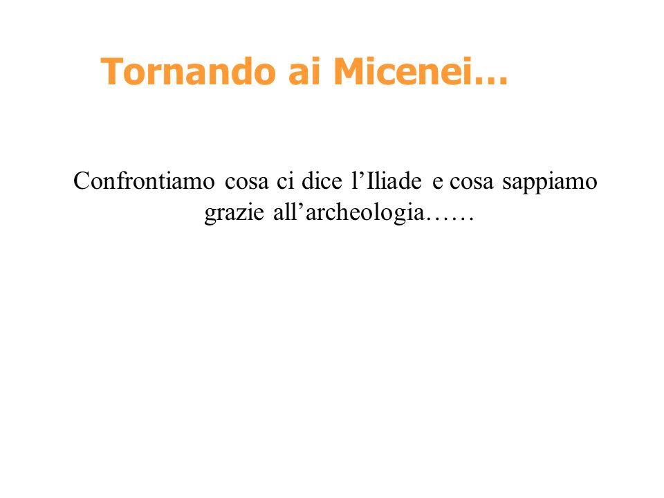Tornando ai Micenei… Confrontiamo cosa ci dice l'Iliade e cosa sappiamo grazie all'archeologia……